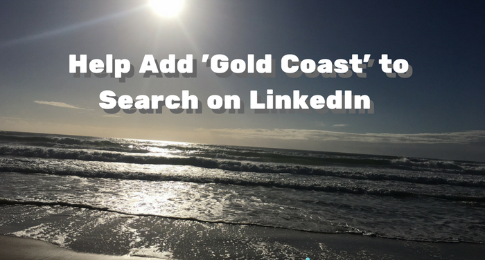 Help Required To Add The Gold Coast As Location Search Field On LinkedIn